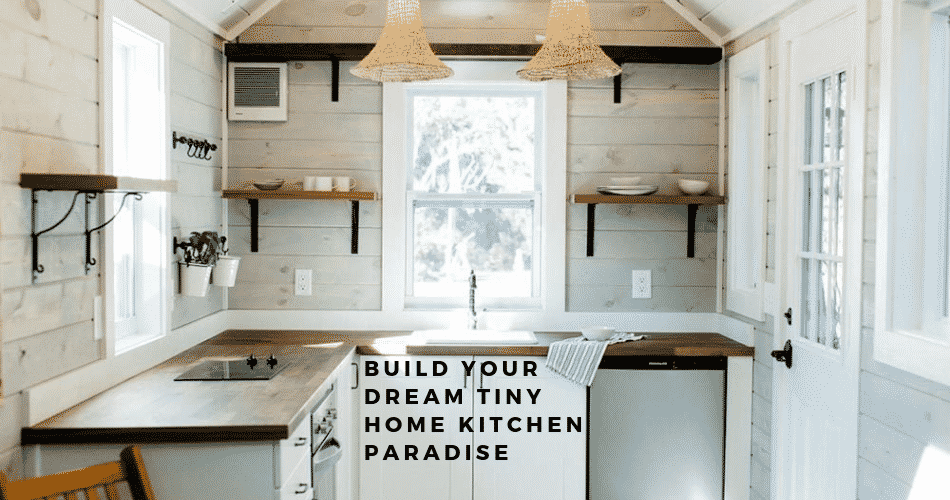 Tiny House Kitchens – 5 Ideas To Design The Ideal Kitchen