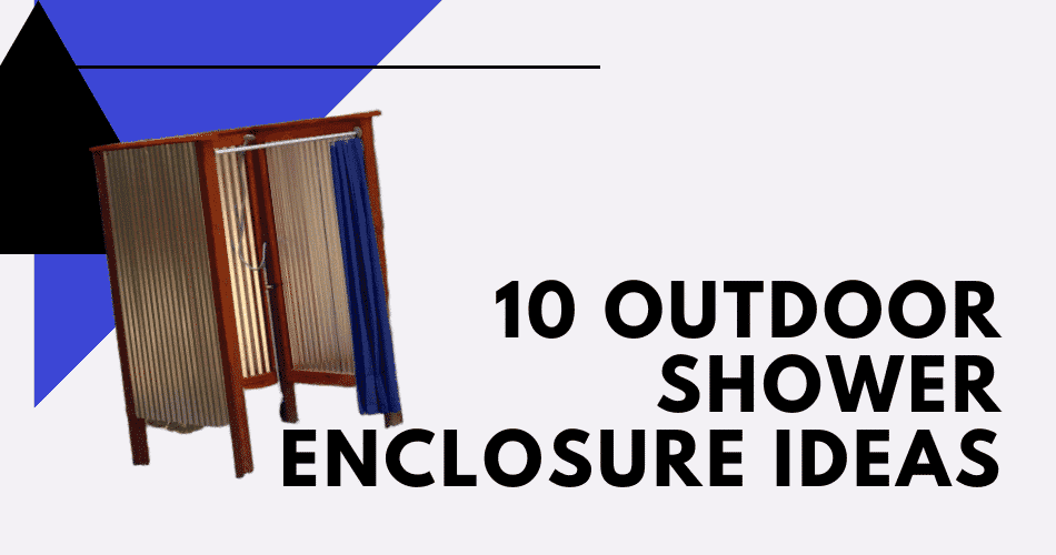 Outdoor Shower Enclosure Ideas | 10 Things To Consider Before Making a Decision
