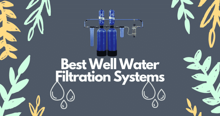 Best Well Water Filtration Systems