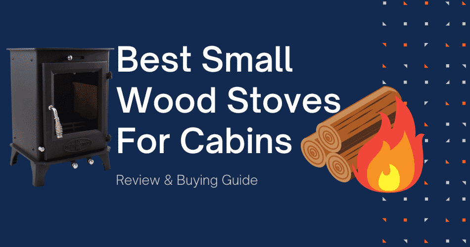 Best Small Wood Stoves For Cabins